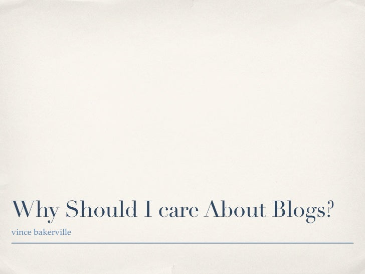 Why Should I care About Blogs? vince bakerville