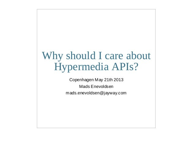 Why should I care aboutHypermedia APIs?Copenhagen May 21th 2013Mads Enevoldsenmads.enevoldsen@jayway.com