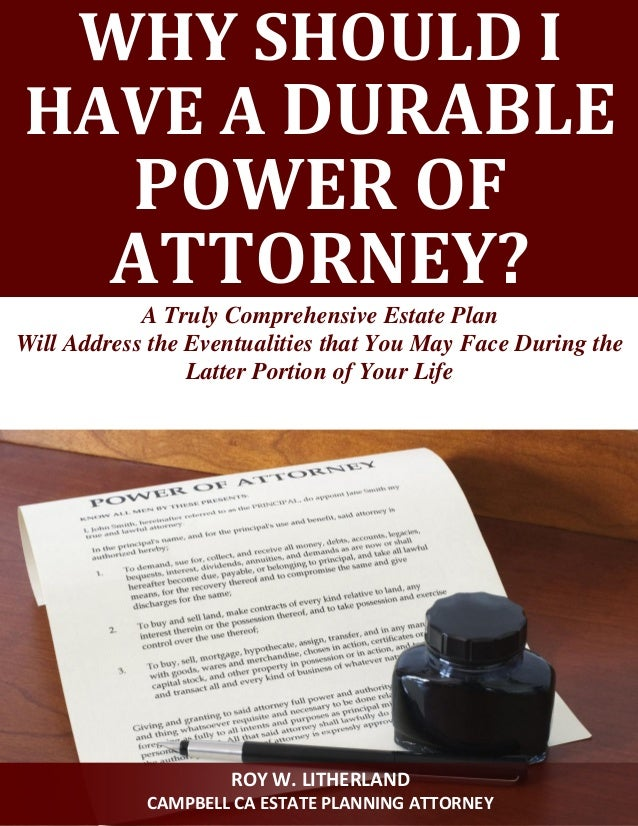 WHY SHOULD I HAVE A DURABLE POWER OF ATTORNEY?  A Truly Comprehensive Estate Plan  Will Address the Eventualities that You...