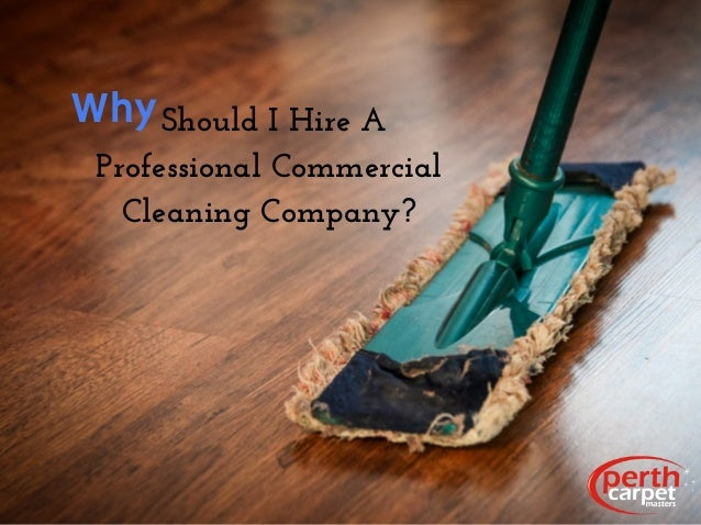 ShouldIHireA ProfessionalCommercial CleaningCompany? Why
