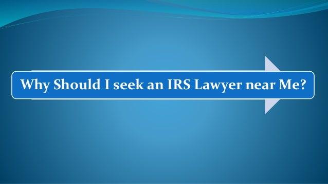 Why Should I seek an IRS Lawyer near Me?