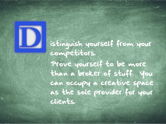 istinguish yourselffrom your com petitors. Proveyourselfto bem ore than a brokerofstuff. You can occupy a creativespace as...