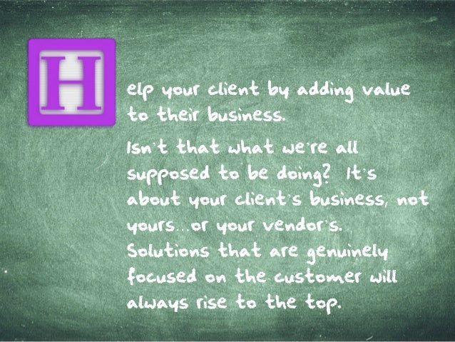 elp yourclient by addingvalue to theirbusiness. IsnIsn't that what we'reall supposed to bedoing? It's about yourclient'sbu...