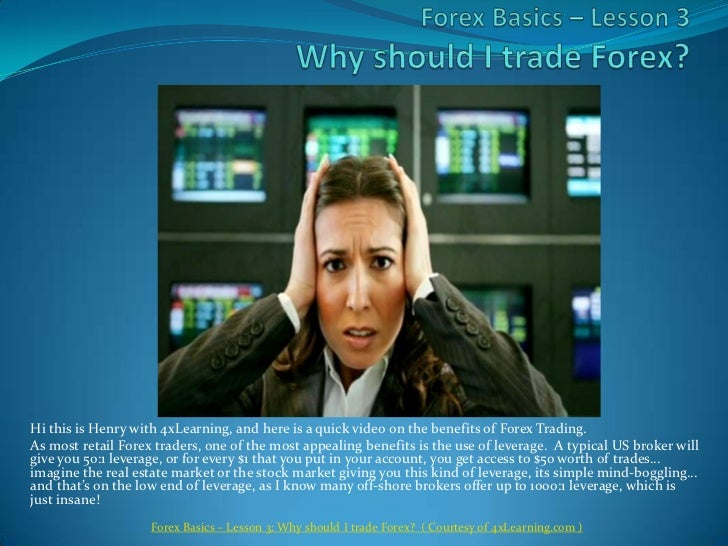 ForexBasics – Lesson 3Why should I trade Forex?<br />Hi this is Henry with 4xLearning, and here is a quick video on the be...