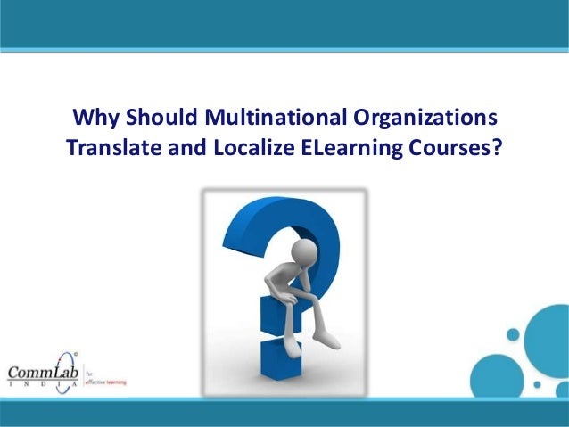 Why Should Multinational Organizations Translate and Localize ELearning Courses?