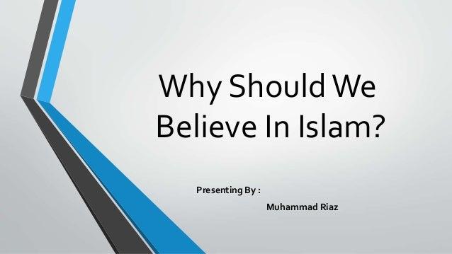 Why should we belief in Islam Slide 3