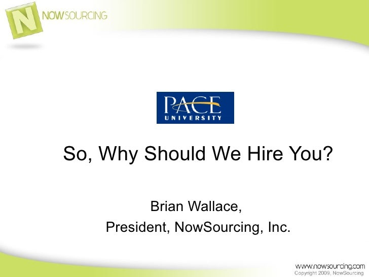 So, Why Should We Hire You? Brian Wallace,  President, NowSourcing, Inc.