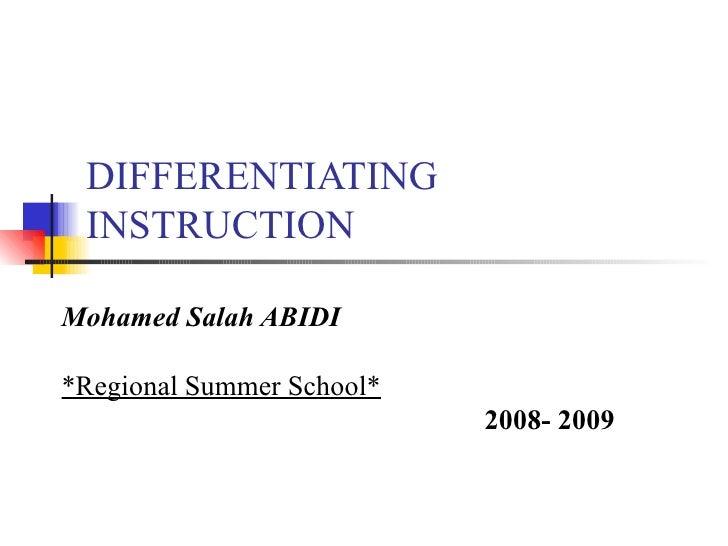 DIFFERENTIATING  INSTRUCTION  Mohamed Salah ABIDI  *Regional Summer School*                            2008- 2009
