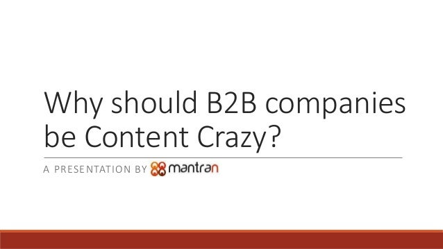 Why should B2B companies be Content Crazy? A PRESENTATION BY