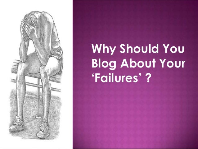 Why Should YouBlog About Your'Failures' ?