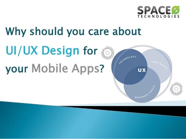 Why should you care about  UI/UX Design for your Mobile Apps?