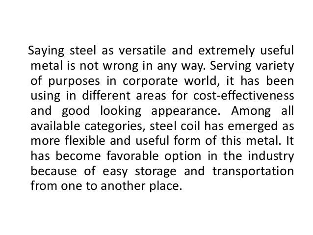 Saying steel as versatile and extremely useful  metal is not wrong in any way. Serving variety  of purposes in corporate w...