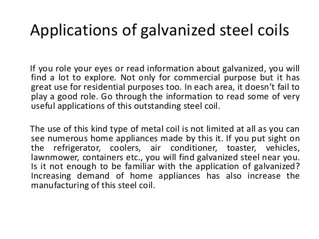 Applications of galvanized steel coils  If you role your eyes or read information about galvanized, you will  find a lot t...