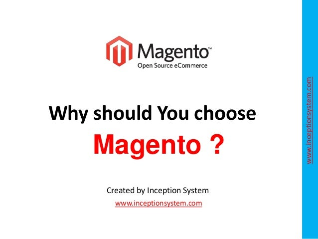 Magento ? Created by Inception System www.inceptionsystem.com  www.inceptionsystem.com  Why should You choose