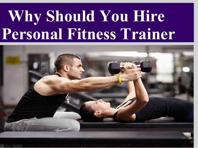Why should you hire a personal fitness trainer