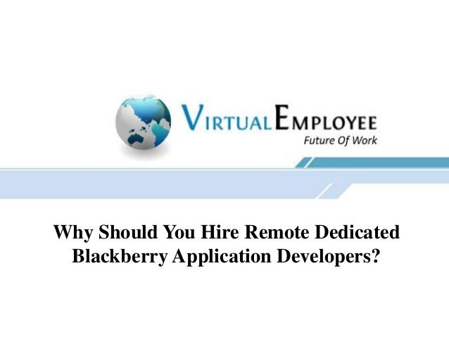 Why Should You Hire Remote Dedicated Blackberry Application Developers?