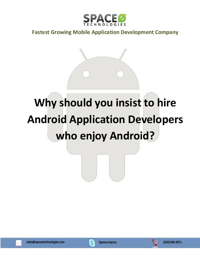 Fastest Growing Mobile Application Development Company  Why should you insist to hire Android Application Developers who e...