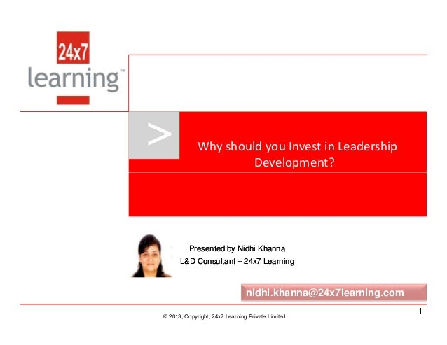 > Why should you Invest in Leadership Development? www.24x7learning.com © 2013, Copyright, 24x7 Learning Private Limited. ...
