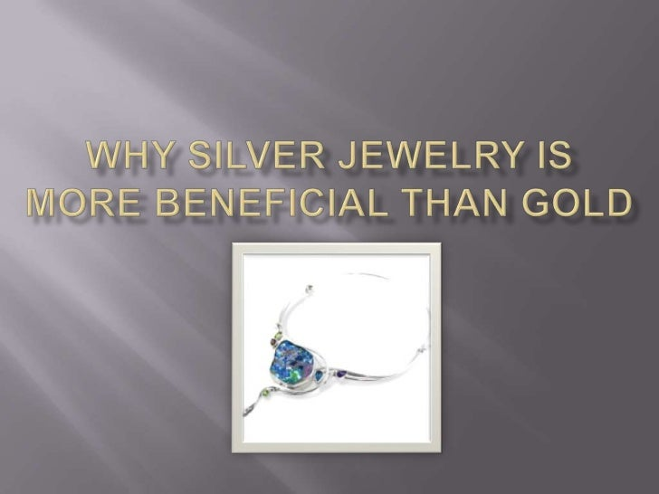    This has been debated for a long time in terms    of jewelry.   But is gold really better?   There are 8 compelling ...
