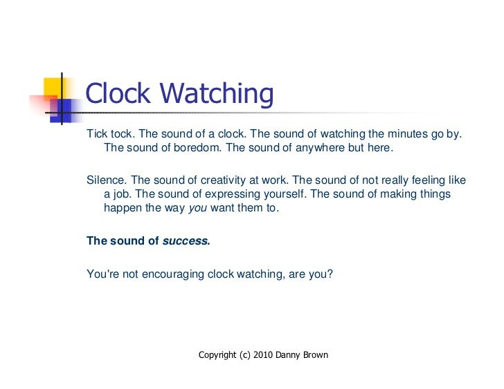 Clock Watching Tick tock. The sound of a clock. The sound of watching the minutes go by.    The sound of boredom. The soun...