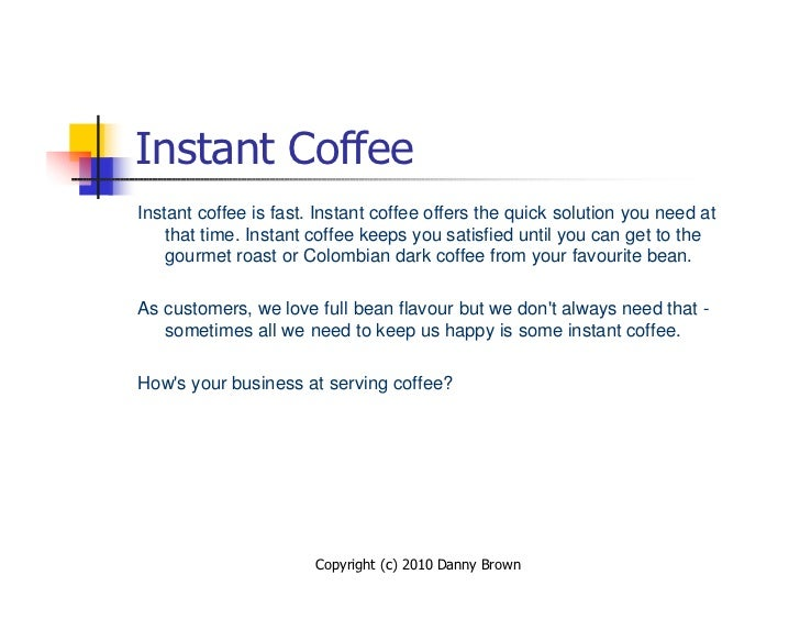 Instant Coffee Instant coffee is fast. Instant coffee offers the quick solution you need at     that time. Instant coffee ...