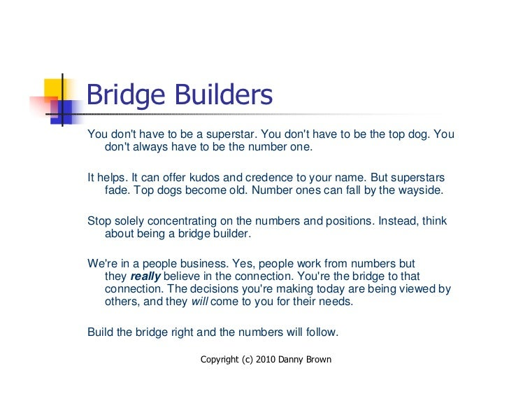 Bridge Builders You don't have to be a superstar. You don't have to be the top dog. You    don't always have to be the num...
