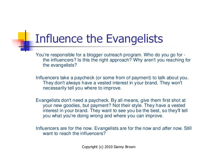 Influence the Evangelists You're responsible for a blogger outreach program. Who do you go for -    the influencers? Is th...