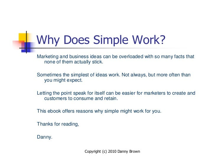 Why Does Simple Work? Marketing and business ideas can be overloaded with so many facts that   none of them actually stick...