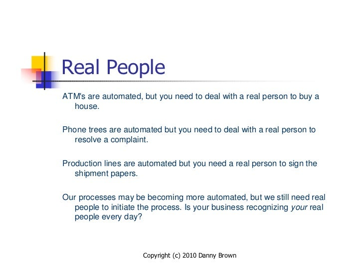 Real People ATM's are automated, but you need to deal with a real person to buy a   house.  Phone trees are automated but ...