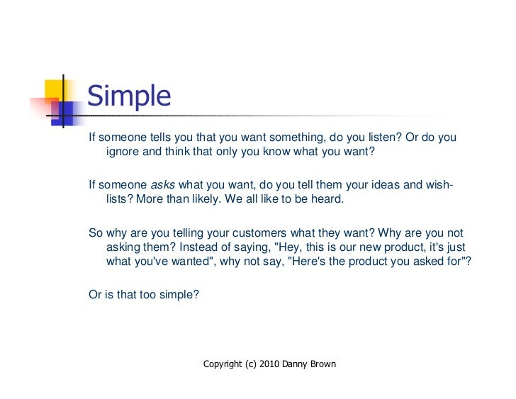 Simple If someone tells you that you want something, do you listen? Or do you     ignore and think that only you know what...