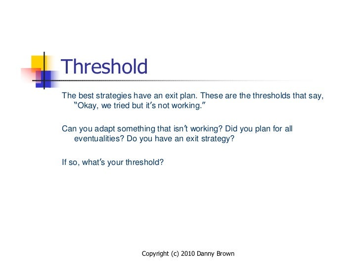 """Threshold The best strategies have an exit plan. These are the thresholds that say,    """"Okay, we tried but it's not workin..."""
