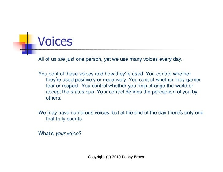 Voices All of us are just one person, yet we use many voices every day.  You control these voices and how they're used. Yo...