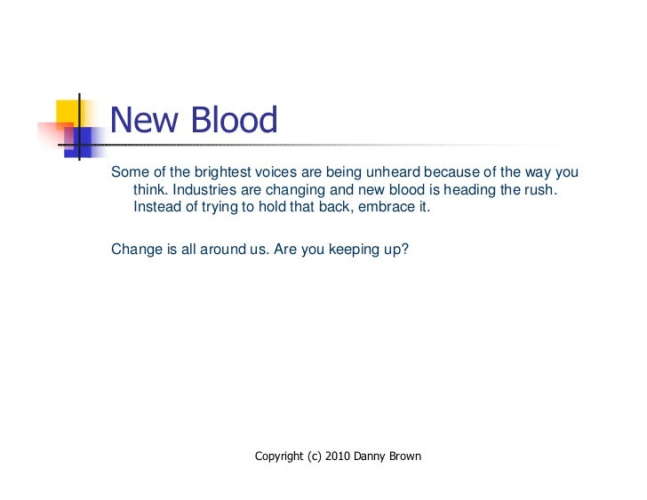 New Blood Some of the brightest voices are being unheard because of the way you   think. Industries are changing and new b...