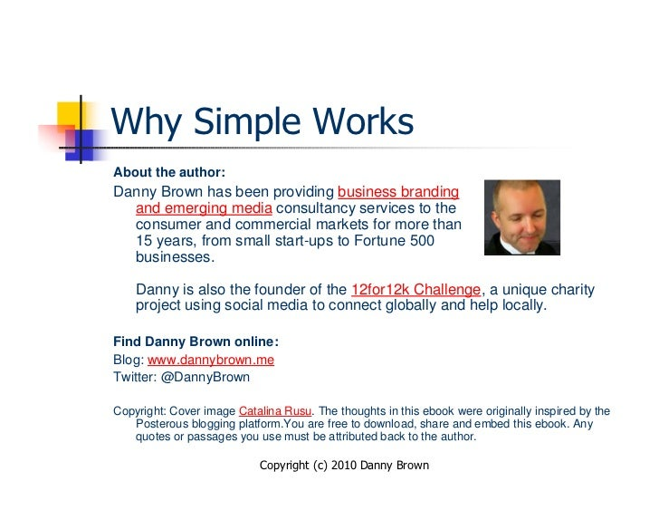 Why Simple Works About the author: Danny Brown has been providing business branding   and emerging media consultancy servi...