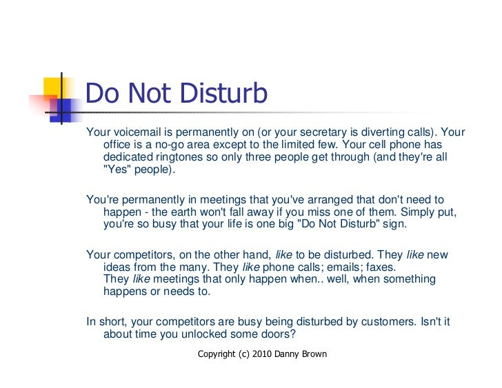 Do Not Disturb Your voicemail is permanently on (or your secretary is diverting calls). Your    office is a no-go area exc...