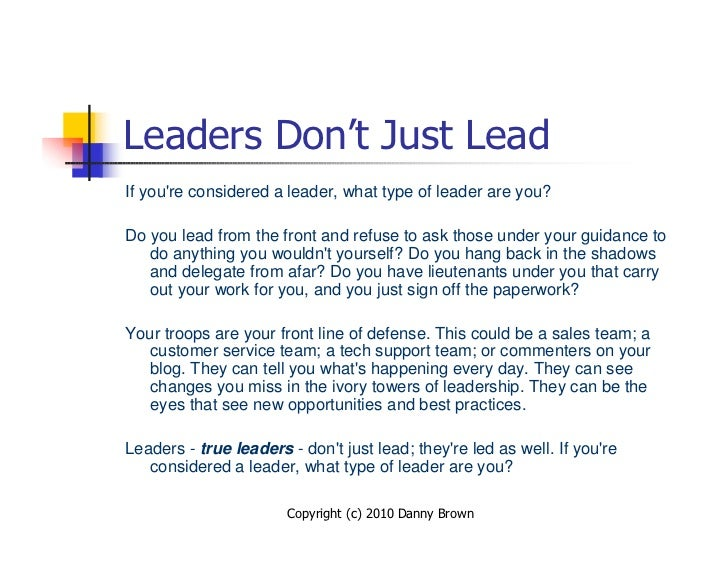 Leaders Don't Just Lead If you're considered a leader, what type of leader are you?  Do you lead from the front and refuse...