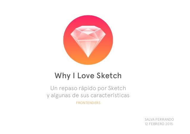 Why I Love Sketch Un repaso rápido por Sketch y algunas de sus características SALVA FERRANDO 12 FEBRERO 2015 FRONTENDERS
