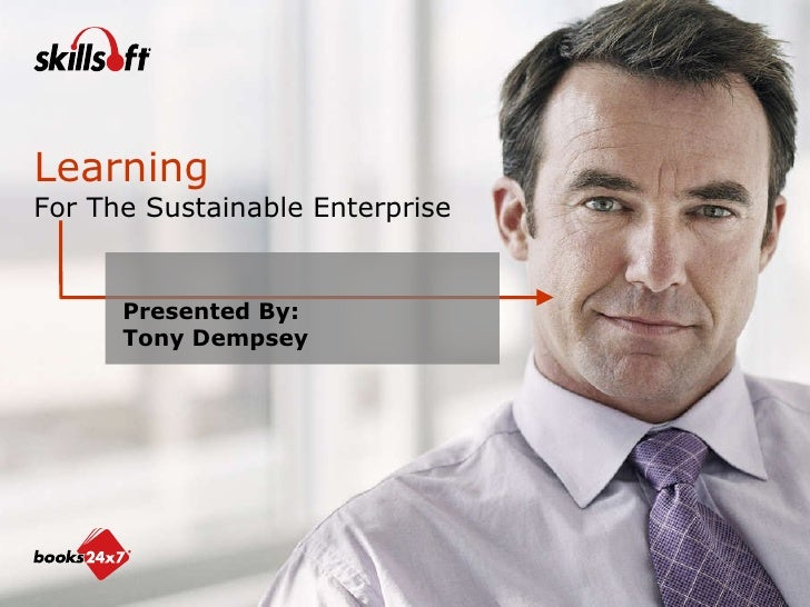 Presented By: Tony Dempsey Learning For The Sustainable Enterprise