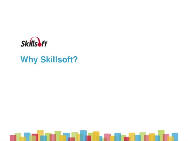 © 2015 Skillsoft Ireland Limited Why Skillsoft?