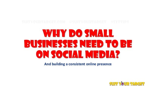 SuitYourTarget.com @SuitYourTarget #SYTTips Why do small businesses need to be on Social Media? And building a consistent ...