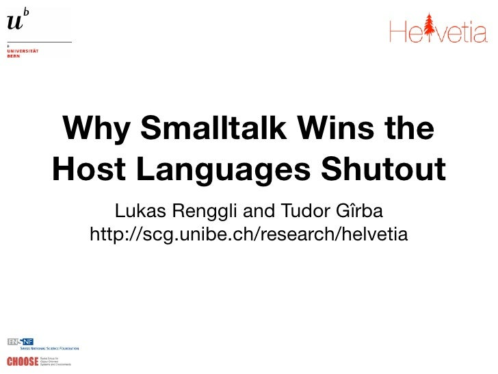 Why Smalltalk Wins the Host Languages Shutout      Lukas Renggli and Tudor Gîrba   http://scg.unibe.ch/research/helvetia