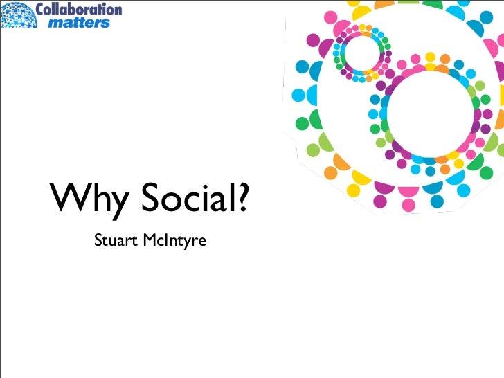 Why Social?  Stuart McIntyre