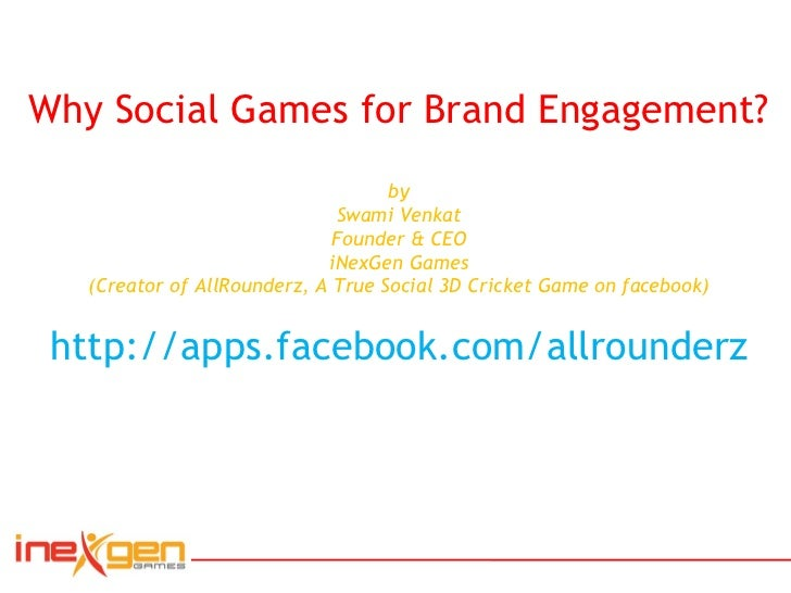 Why Social Games for Brand Engagement? by Swami Venkat Founder & CEO iNexGen Games (Creator of AllRounderz, A True Social ...