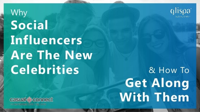 Why Social Influencers Are The New Celebrities & How To Get Along With Them