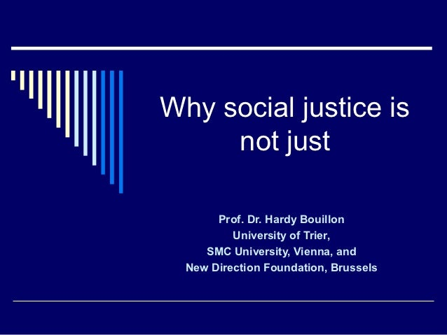 Why social justice is     not just       Prof. Dr. Hardy Bouillon          University of Trier,     SMC University, Vienna...