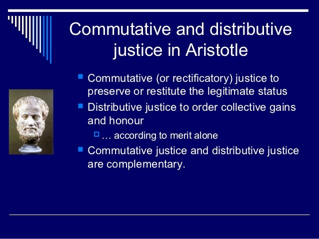 distributive corrective and commutative justice Define commutative justice: justice bearing on the relations between individuals especially in respect to the equitable exchange of goods and.