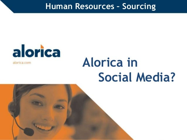 Human Resources – Sourcing  Alorica in  Social Media?  Proprietary and Confidential | 1
