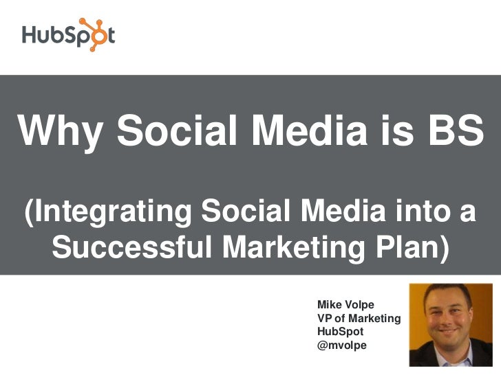 Why Social Media is BS<br />(Integrating Social Media into a Successful Marketing Plan)<br />Mike VolpeVP of Marketing    ...