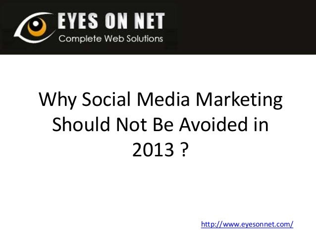 Why Social Media Marketing Should Not Be Avoided in 2013 ? http://www.eyesonnet.com/