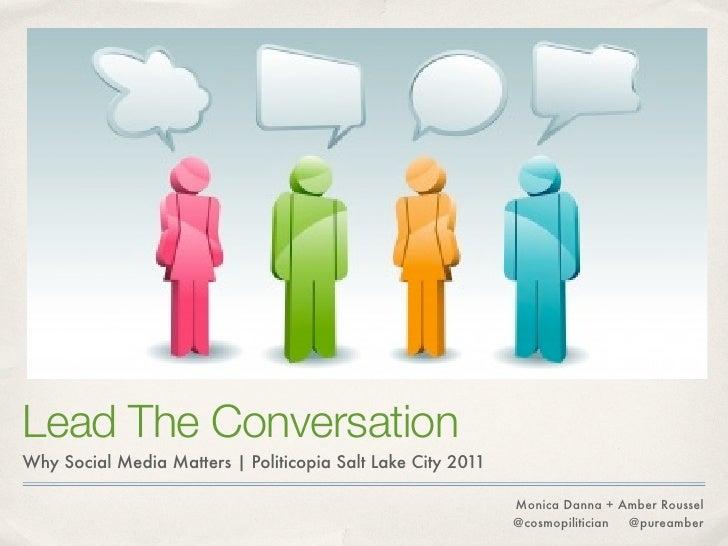 Lead The ConversationWhy Social Media Matters | Politicopia Salt Lake City 2011                                           ...